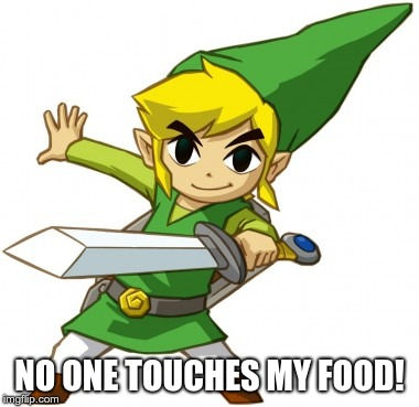 Cool LInk | NO ONE TOUCHES MY FOOD! | image tagged in cool link | made w/ Imgflip meme maker