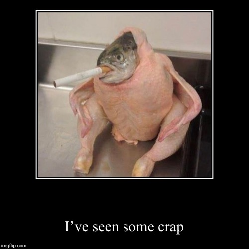 I've seen some crap | image tagged in funny,demotivationals | made w/ Imgflip demotivational maker