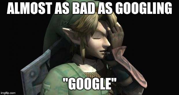 "Link Facepalm | ALMOST AS BAD AS GOOGLING ""GOOGLE"" 