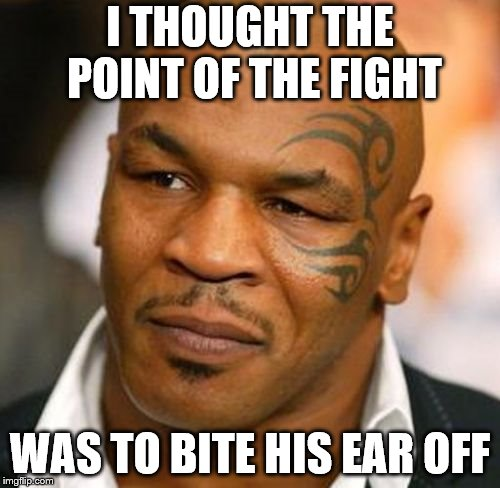 Disappointed Tyson | I THOUGHT THE POINT OF THE FIGHT WAS TO BITE HIS EAR OFF | image tagged in memes,disappointed tyson | made w/ Imgflip meme maker