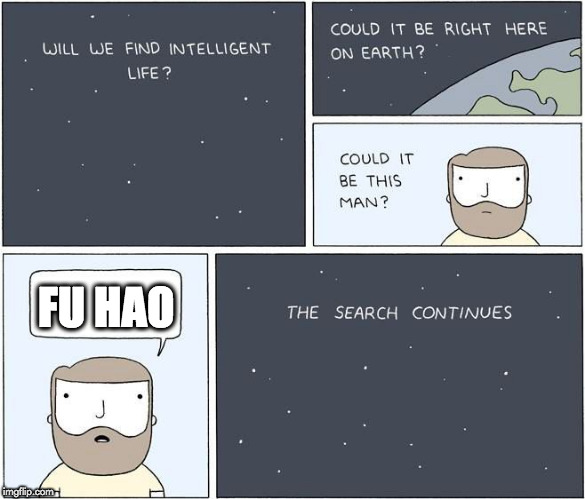 intelligent life  | FU HAO | image tagged in intelligent life | made w/ Imgflip meme maker