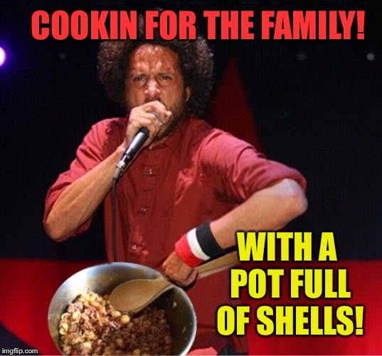 Rage Against the Linguine | COOKIN FOR THE FAMILY! WITH A POT FULL OF SHELLS! | image tagged in rage against the machine,pasta,rock music,funny memes | made w/ Imgflip meme maker