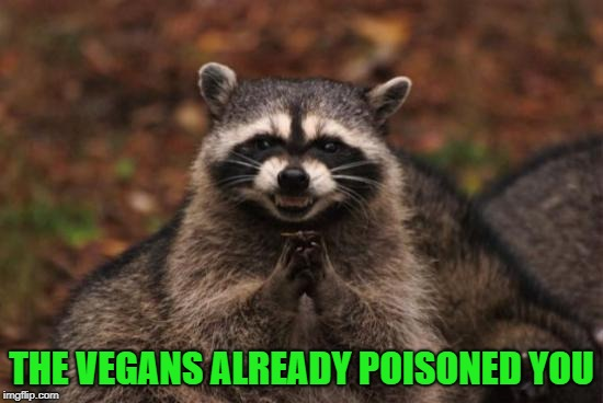 THE VEGANS ALREADY POISONED YOU | made w/ Imgflip meme maker