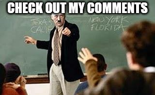 Grammar Nazi Teacher | CHECK OUT MY COMMENTS | image tagged in grammar nazi teacher | made w/ Imgflip meme maker