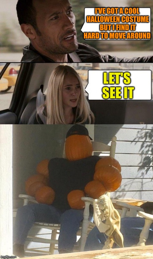 He's gonna get some serious pumpkin chafing. | I'VE GOT A COOL HALLOWEEN COSTUME BUT I FIND IT HARD TO MOVE AROUND LET'S SEE IT | image tagged in the rock driving,pumpkins,costume,memes,funny | made w/ Imgflip meme maker