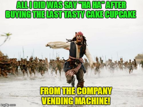 "The vending man comes back next week! | ALL I DID WAS SAY ""HA HA"" AFTER BUYING THE LAST TASTY CAKE CUPCAKE FROM THE COMPANY VENDING MACHINE! 