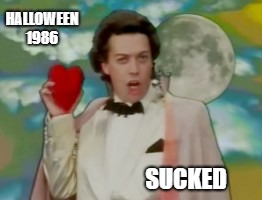 True | HALLOWEEN 1986 SUCKED | image tagged in tim curry,genlock compositing,musical,shame | made w/ Imgflip meme maker