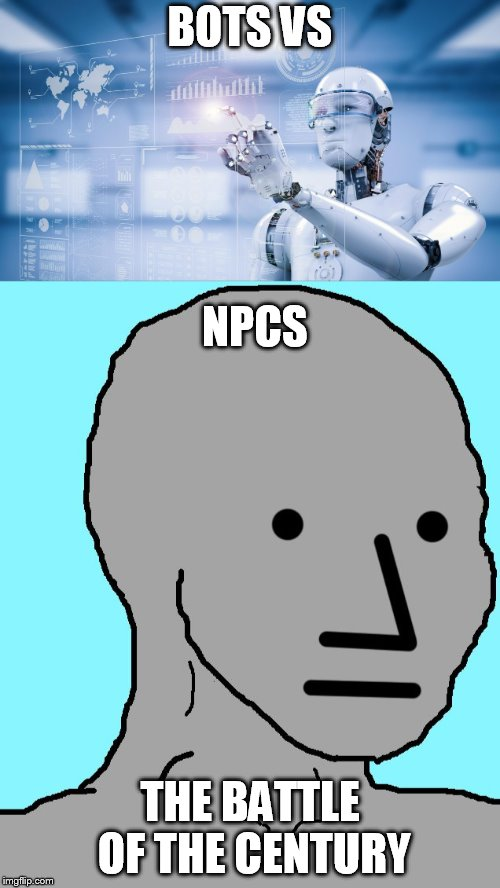 meme wars | BOTS VS THE BATTLE OF THE CENTURY NPCS | image tagged in russian bots,npc,memes | made w/ Imgflip meme maker