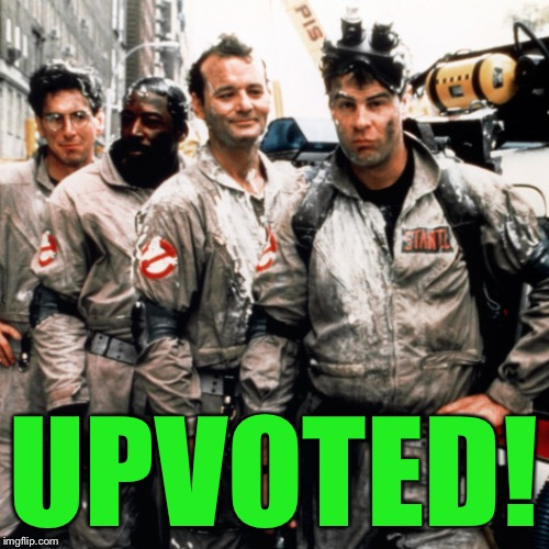 Ghostbusters  | UPVOTED! | image tagged in ghostbusters | made w/ Imgflip meme maker