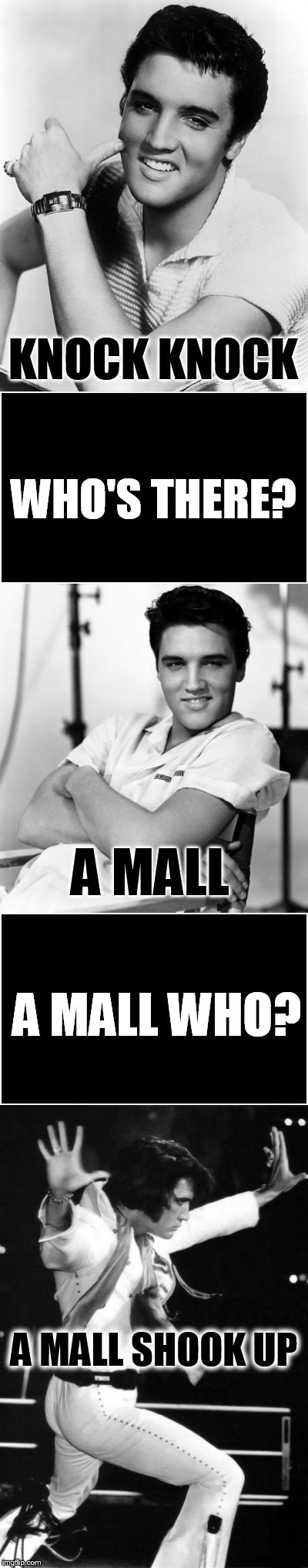 Cheesy Elvis Knock Knock Jokes | KNOCK KNOCK WHO'S THERE? A MALL A MALL SHOOK UP A MALL WHO? | image tagged in memes,elvis,elvis presley,all shook up,knock knock,jokes | made w/ Imgflip meme maker