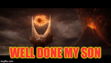 Eye Of Sauron Meme | WELL DONE MY SON | image tagged in memes,eye of sauron | made w/ Imgflip meme maker