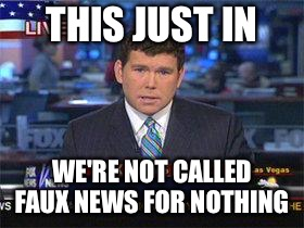 Fox news alert | THIS JUST IN WE'RE NOT CALLED FAUX NEWS FOR NOTHING | image tagged in fox news alert | made w/ Imgflip meme maker