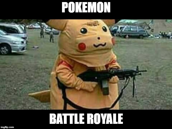 POKEMON BATTLE ROYALE | image tagged in pikachu | made w/ Imgflip meme maker