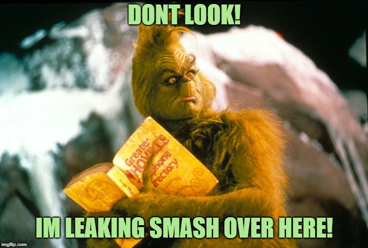 how the grinch leaked smash ultimate | DONT LOOK! IM LEAKING SMASH OVER HERE! | image tagged in grinch | made w/ Imgflip meme maker