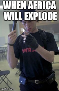 WHEN AFRICA WILL EXPLODE | image tagged in dylan klebold | made w/ Imgflip meme maker