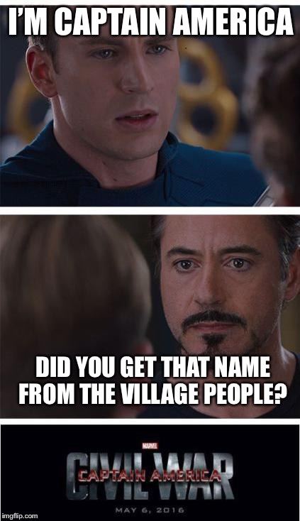 Marvel Civil War 1 Meme | I'M CAPTAIN AMERICA DID YOU GET THAT NAME FROM THE VILLAGE PEOPLE? | image tagged in memes,marvel civil war 1 | made w/ Imgflip meme maker