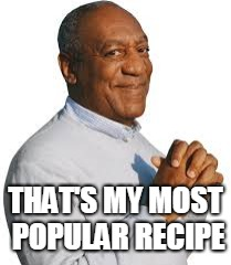 THAT'S MY MOST POPULAR RECIPE | made w/ Imgflip meme maker