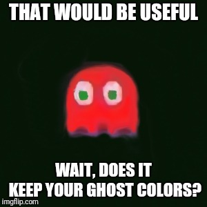 blinky pac man | THAT WOULD BE USEFUL WAIT, DOES IT KEEP YOUR GHOST COLORS? | image tagged in blinky pac man | made w/ Imgflip meme maker