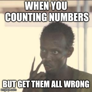 Look At Me | WHEN YOU COUNTING NUMBERS BUT GET THEM ALL WRONG | image tagged in memes,look at me | made w/ Imgflip meme maker
