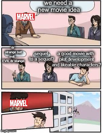 how marvel makes movies | we need a new movie idea a good movie with plot development and likeable characters? dr strange but evil... EVIL dr stange sequel to a seque | image tagged in board meeting,marvel,dr stange,funny,memes,movie | made w/ Imgflip meme maker