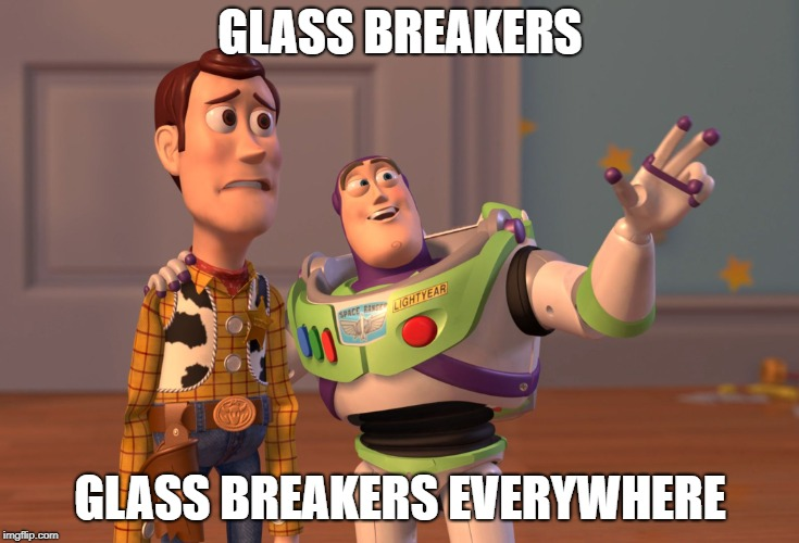 GLASS BREAKERS GLASS BREAKERS EVERYWHERE | image tagged in memes,x x everywhere | made w/ Imgflip meme maker