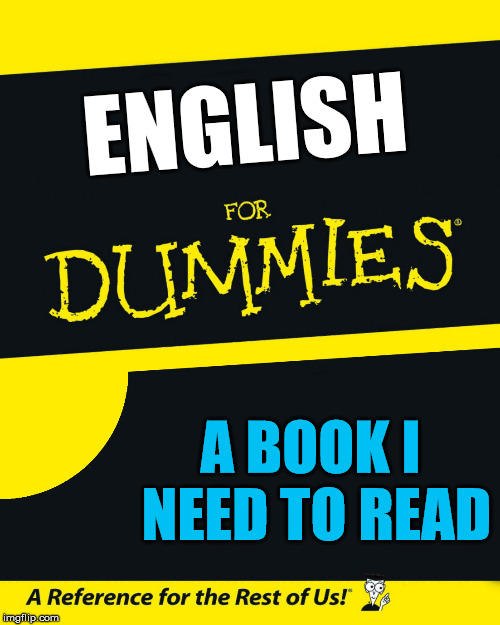 I am sure many will agree .... I am not a good speller and bad with grammar |  ENGLISH; A BOOK I NEED TO READ | image tagged in for dummies | made w/ Imgflip meme maker