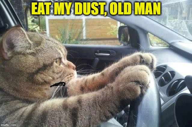 EAT MY DUST, OLD MAN | made w/ Imgflip meme maker