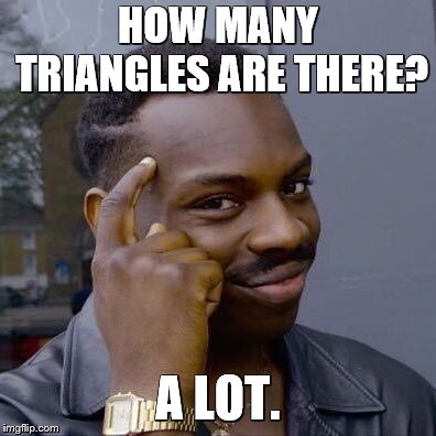 thinking black guy | HOW MANY TRIANGLES ARE THERE? A LOT. | image tagged in thinking black guy | made w/ Imgflip meme maker
