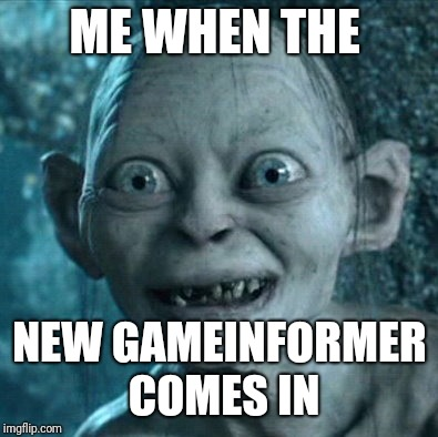 Gollum | ME WHEN THE NEW GAMEINFORMER COMES IN | image tagged in memes,gollum | made w/ Imgflip meme maker