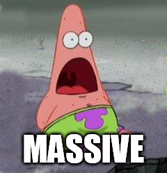 wow patrick | MASSIVE | image tagged in wow patrick | made w/ Imgflip meme maker