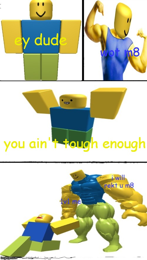 ey dude | ey dude wot m8 you ain't tough enough i will rekt u m8 1v1 me | image tagged in hey internet roblox noob,roblox noob,roblox,noob,oof | made w/ Imgflip meme maker