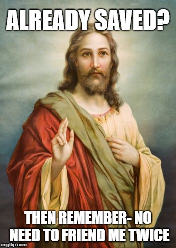 Cloned? | ALREADY SAVED? THEN REMEMBER- NO NEED TO FRIEND ME TWICE | image tagged in clone wars,facebook problems,jesus,faith,christianity,social media | made w/ Imgflip meme maker