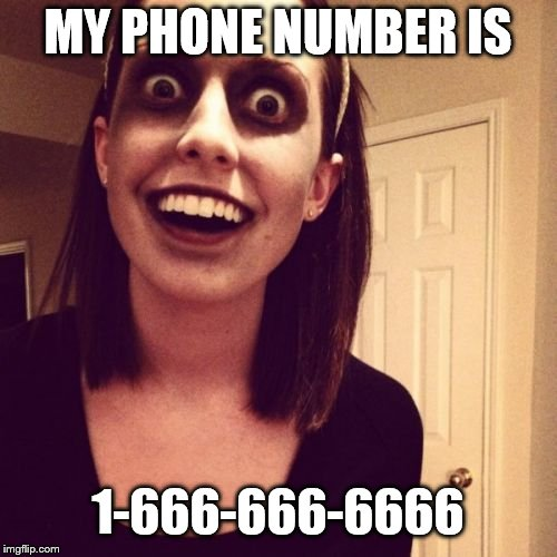 Zombie Overly Attached Girlfriend Meme | MY PHONE NUMBER IS 1-666-666-6666 | image tagged in memes,zombie overly attached girlfriend | made w/ Imgflip meme maker