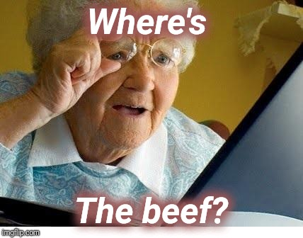 old lady at computer | Where's The beef? | image tagged in old lady at computer | made w/ Imgflip meme maker