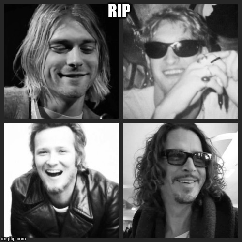 R.i.P | RIP | image tagged in kurt cobain,layne staley,scott weiland,chris cornell,rip,nirvana | made w/ Imgflip meme maker