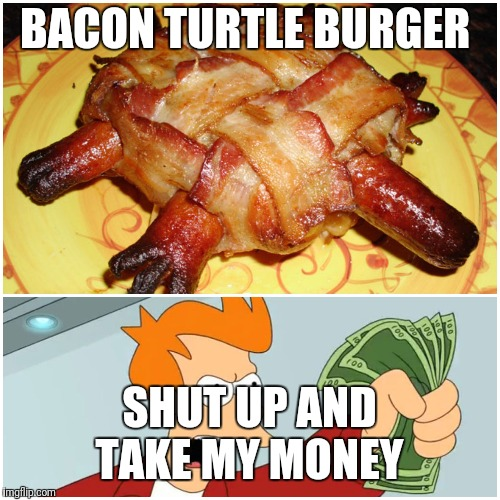 Am so going to make these for my daughter someday | BACON TURTLE BURGER SHUT UP AND TAKE MY MONEY | image tagged in burger,hamburger,bacon,yum,awesome | made w/ Imgflip meme maker