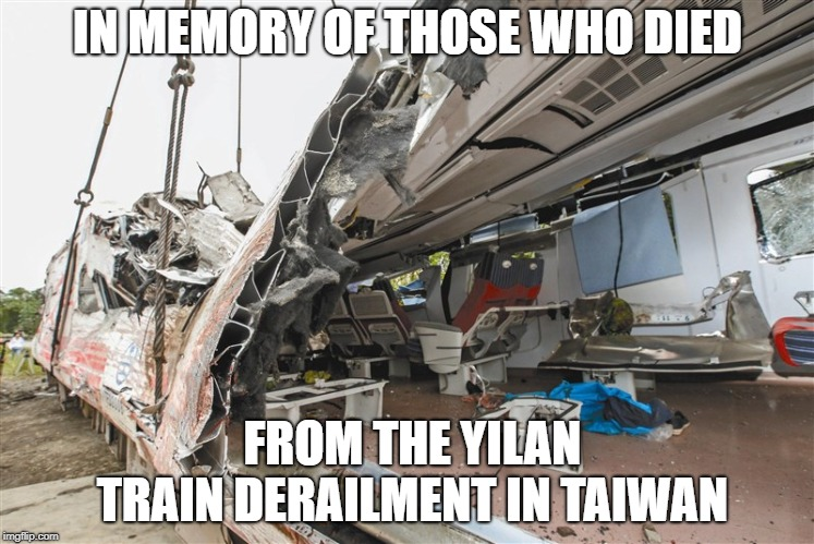2018 Yilan Train Derailment | IN MEMORY OF THOSE WHO DIED FROM THE YILAN TRAIN DERAILMENT IN TAIWAN | image tagged in train,taiwan,train wreck,in memory of,rest in peace,rip | made w/ Imgflip meme maker