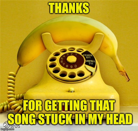 Banana Phone | THANKS FOR GETTING THAT SONG STUCK IN MY HEAD | image tagged in banana phone | made w/ Imgflip meme maker