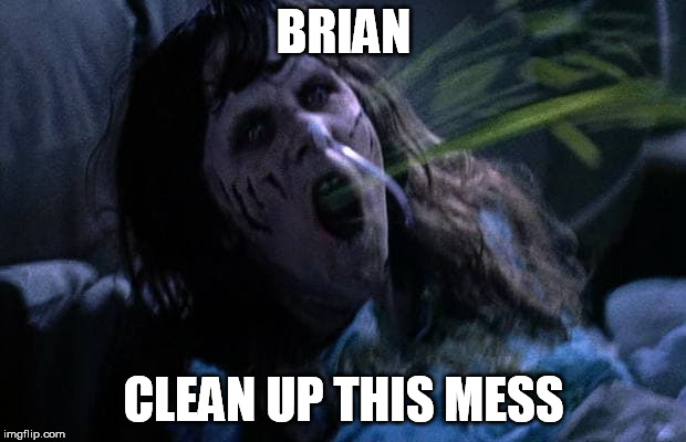 BRIAN CLEAN UP THIS MESS | made w/ Imgflip meme maker