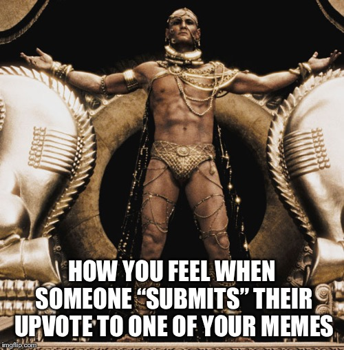 "Victory | HOW YOU FEEL WHEN SOMEONE ""SUBMITS"" THEIR UPVOTE TO ONE OF YOUR MEMES 