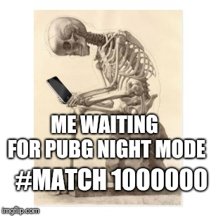 #MATCH 1000000 ME WAITING FOR PUBG NIGHT MODE | image tagged in pubg | made w/ Imgflip meme maker