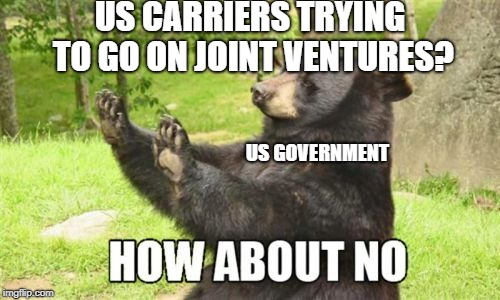 No Joint Ventures | US CARRIERS TRYING TO GO ON JOINT VENTURES? US GOVERNMENT | image tagged in memes,how about no bear,aviation,american airlines,united airlines,delta | made w/ Imgflip meme maker