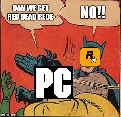 Batman Slapping Robin | CAN WE GET RED DEAD REDE- NO!! | image tagged in memes,batman slapping robin | made w/ Imgflip meme maker
