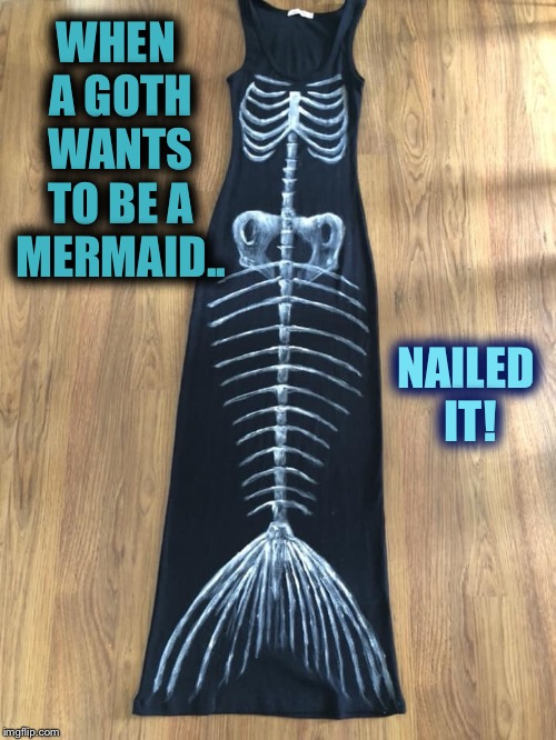 Goth mermaid Halloween costume  | WHEN A GOTH WANTS TO BE A MERMAID.. NAILED IT! | image tagged in halloween,mermaid,halloween costume,goth | made w/ Imgflip meme maker
