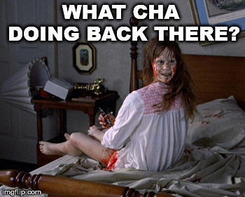WHAT CHA DOING BACK THERE? | made w/ Imgflip meme maker