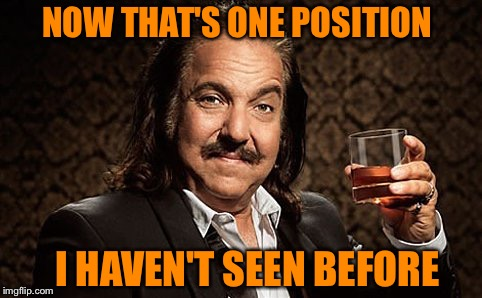 Ron J | NOW THAT'S ONE POSITION I HAVEN'T SEEN BEFORE | image tagged in ron j | made w/ Imgflip meme maker