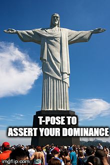 In tha naym of Jees | T-POSE TO ASSERT YOUR DOMINANCE | image tagged in that statue in rio,jesus,memes,t-pose | made w/ Imgflip meme maker