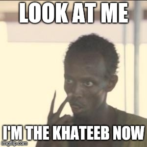 Look At Me | LOOK AT ME I'M THE KHATEEB NOW | image tagged in memes,look at me | made w/ Imgflip meme maker