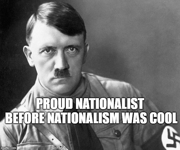 "The Orange One is ""nationalist,"" and proud of it. Guess who else was??? 