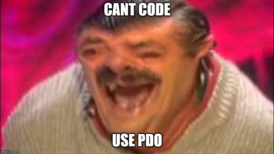 CANT CODE USE PDO | made w/ Imgflip meme maker